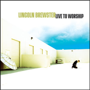 Live To Worship  [Music Download] -     By: Lincoln Brewster