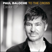 To The Cross  [Music Download] -     By: Paul Baloche