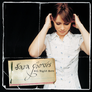 All Right Here  [Music Download] -     By: Sara Groves