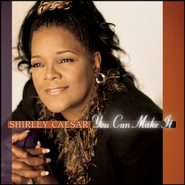 You Can Make It  [Music Download] -              By: Shirley Caesar
