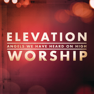 Angels We Have Heard On High  [Music Download] -     By: Elevation Worship