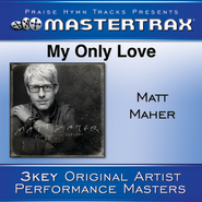 My Only Love [Performance Tracks]  [Music Download] -     By: Matt Maher