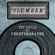 Slumber  [Music Download] -              By: NEEDTOBREATHE