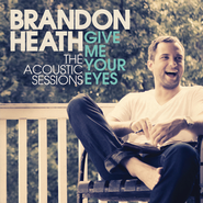 Give Me Your Eyes (The Acoustic Session)  [Music Download] -     By: Brandon Heath