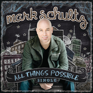 All Things Possible  [Music Download] -              By: Mark Schultz