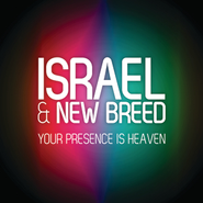 Your Presence Is Heaven  [Music Download] -     By: Israel & New Breed