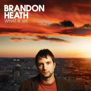 What If We  [Music Download] -     By: Brandon Heath