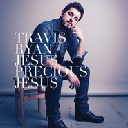 Jesus Precious Jesus  [Music Download] -              By: Travis Ryan