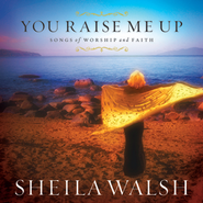 You Raise Me Up - Songs Of Worship And Faith  [Music Download] -     By: Sheila Walsh