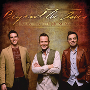 Living In The Moment  [Music Download] -     By: Beyond The Ashes