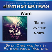 Worn (Medium Without Background Vocals) (Performance Track)  [Music Download] -     By: Tenth Avenue North
