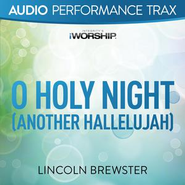 O Holy Night (Another Hallelujah) [Worship Trax]  [Music Download] -     By: Lincoln Brewster