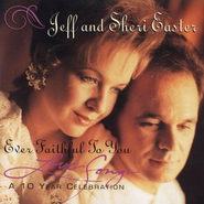 Ever Faithful To You  [Music Download] -     By: Jeff Easter, Sheri Easter