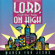 Lord, I Lift Your Name On High - March For Jesus  [Music Download] -              By: Maranatha! Singers