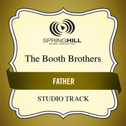 Father (High Key Performance Track Without Background Vocals)  [Music Download] -              By: The Booth Brothers