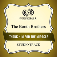 Thank Him For The Miracle (Medium Key Performance Track Without Background Vocals)  [Music Download] -              By: The Booth Brothers