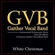 White Christmas (Original Key Performance Track Without Background Vocals)  [Music Download] -              By: Gaither Vocal Band