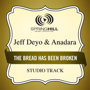 The Bread Has Been Broken (Medium Key Performance Track With Background Vocals)  [Music Download] -              By: Jeff Deyo
