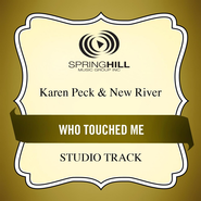 Who Touched Me  [Music Download] -              By: Karen Peck & New River