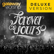 Forever Yours (Deluxe Edition)  [Music Download] -              By: Gateway Worship
