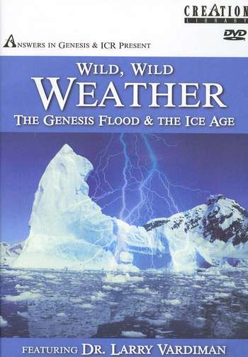Wild, Wild Weather: The Genesis Flood & the Ice Age--DVD