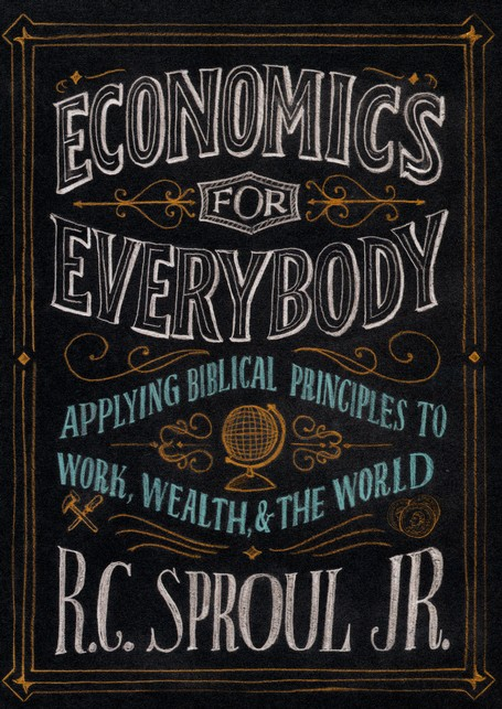 Economics for Everybody: Applying Biblical Principles to Work, Wealth & the World--DVD and Study Guide