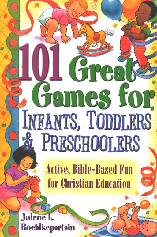 101 Great Games for Infants, Toddlers, & Preschoolers