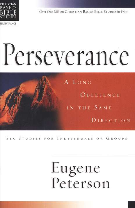 Perseverance: A Long Obedience in the Same Direction Christian Basics Bible Studies