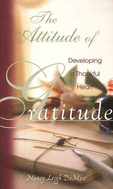 The Attitude of Gratitude: Developing a Thankful Heart