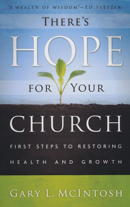 There's Hope for Your Church: First Steps to Restoring Health and Growth