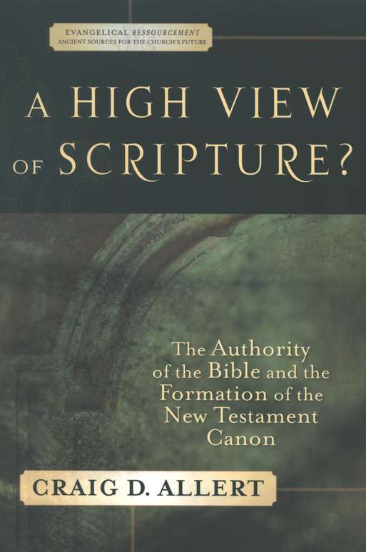 A High View of Scripture? The Authority of the Bible and the Formation of the New Testament Canon