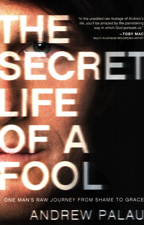 Secret Life of a Fool: One Man's Raw Journey from Shame to Grace