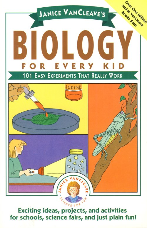 Biology for Every Kid: 101 Easy Experiments That Really Work
