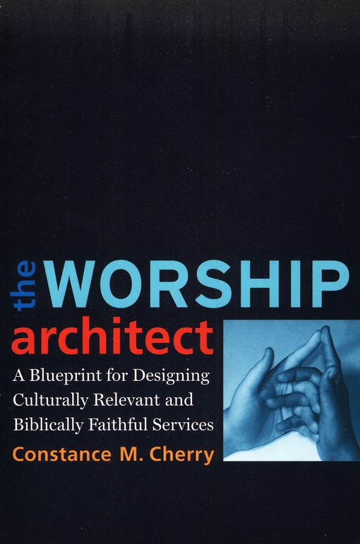 The Worship Architect: A Blueprint for Designing Culturally Relevant and Biblically Faithful Services
