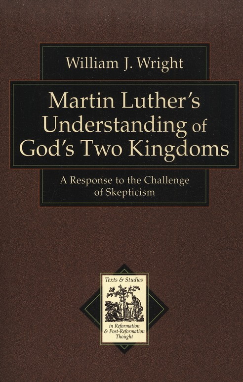 Martin Luther's Understanding of God's Two Kingdoms: A Response to the Challenge of Skepticism