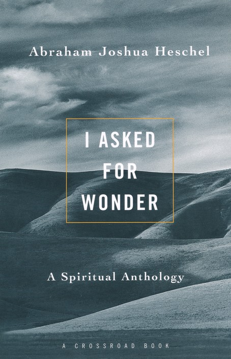 I Asked for Wonder: A Spiritual Anthology