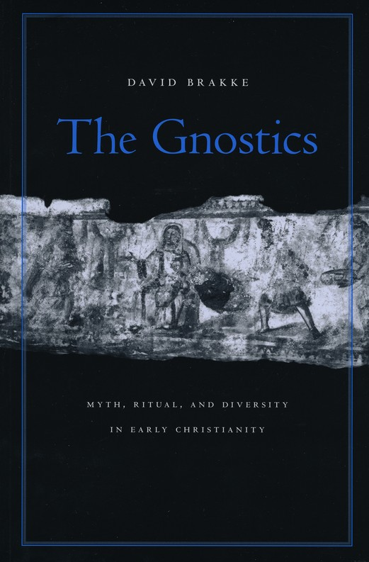 The Gnostics: Myth, Ritual, and Diversity in Early Christianity