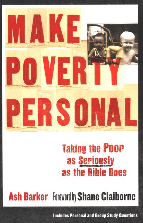 Make Poverty Personal: Taking the Poor as Seriously as the Bible Does