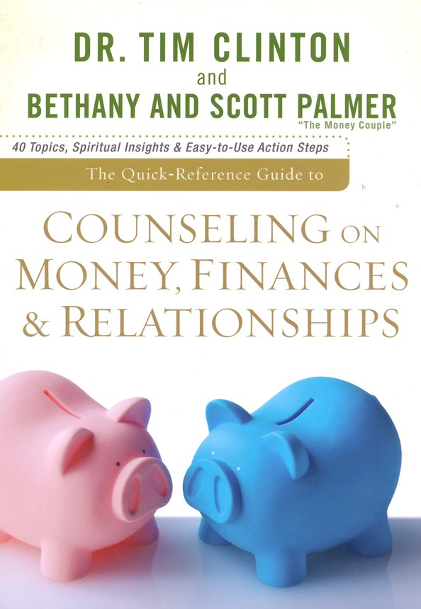 The Quick-Reference Guide to Counseling on Money,   Finances, and Relationships