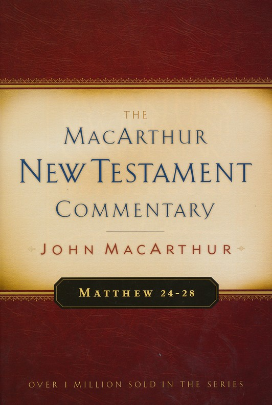 Matthew 24-28: The MacArthur New Testament Commentary