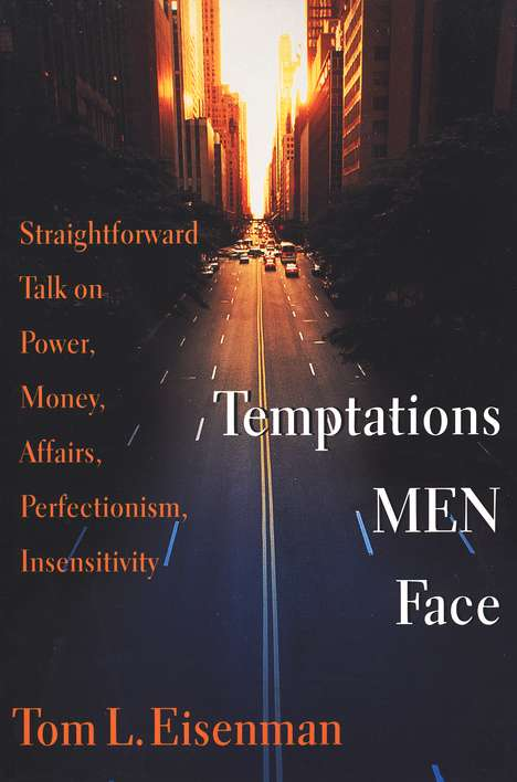 Temptations Men Face:  Straightforward Talk on Power,  Money, Affairs, Perfectionism, Insensitivity