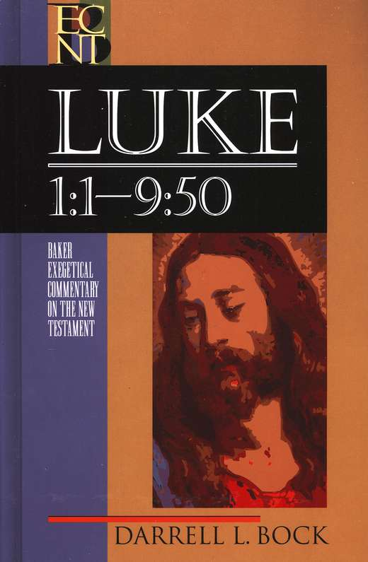 Luke 1:1-9:50: Baker Exegetical Commentary on the New Testament [BECNT]