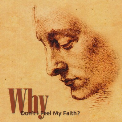 Why Don't I Feel My Faith? - CD
