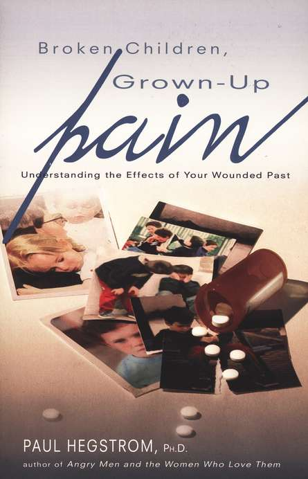 Broken Children, Grown-up Pain: Understanding the Effects of Your Wounded Past