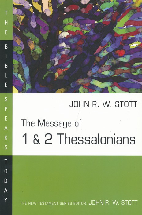 The Message of 1 & 2 Thessalonians: The Bible Speaks Today [BST]