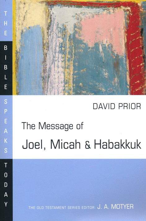 The Message of Joel, Micah, and Habakkuk: The Bible Speaks Today [BST]