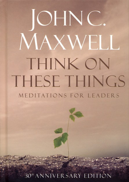 Think on These Things: Meditations for Leaders, 30th Anniversary Edition