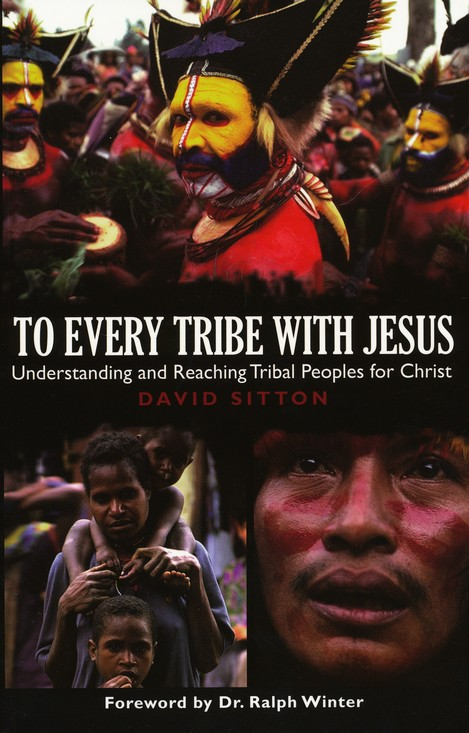 To Every Tribe With Jesus: Understanding and Reaching Tribal Peoples for Christ