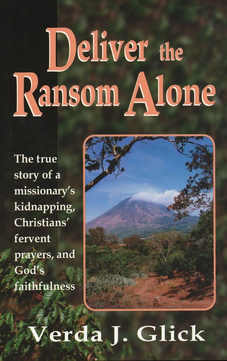 Deliver the Ransom Alone: The True Story of a Missionary's Kidnapping