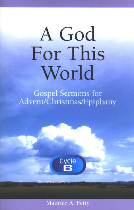 A God For This World (Gospel, Advent/Christmas/Epiphany, B)